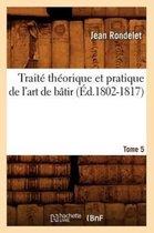 Traite theorique et pratique de l'art de batir. Tome 5 (Ed.1802-1817)