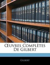 Uvres Completes de Gilbert
