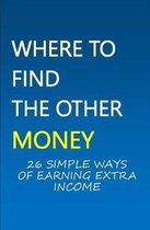Where to Find the Other Money: 26 Simple Ways of Earning Extra Income