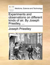 Experiments and Observations on Different Kinds of Air. by Joseph Priestley, ...