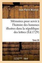 M moires Pour Servir l'Histoire Des Hommes Illustres Dans La R publique Des Lettres. Tome 25