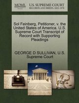 Sol Feinberg, Petitioner, V. the United States of America. U.S. Supreme Court Transcript of Record with Supporting Pleadings