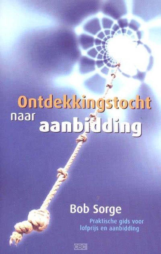 Ontdekkingstocht naar Aanbidding - Sorge, Bob   Readingchampions.org.uk