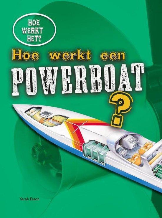Hoe werkt het? - Hoe werkt een powerboat? - Sarah Eason |