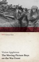 The Moving Picture Boys on the War Front (WWI Centenary Series)