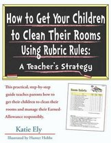 How to Get Your Children to Clean Their Rooms Using Rubric Rules