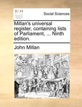 Millan's Universal Register, Containing Lists of Parliament, ... Ninth Edition.