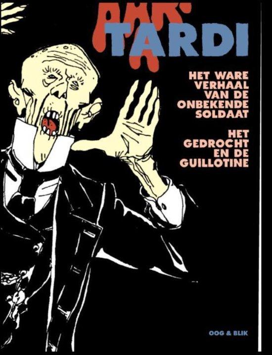 Het Ware Verhaal Van De Onbekende Soldaat, Gevolgd Door Het Gedrocht En De Guillotine - J. Tardi   Fthsonline.com