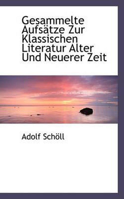 Boek cover Gesammelte Aufsatze Zur Klassischen Literatur Alter Und Neuerer Zeit van Adolf Schoell (Hardcover)