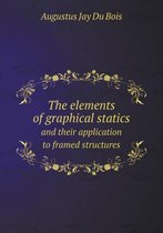 The Elements of Graphical Statics and Their Application to Framed Structures