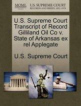 U.S. Supreme Court Transcript of Record Gilliland Oil Co V. State of Arkansas Ex Rel Applegate