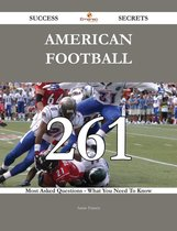 American football 261 Success Secrets - 261 Most Asked Questions On American football - What You Need To Know