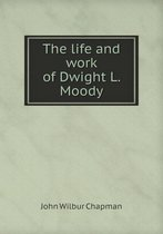 The Life and Work of Dwight L. Moody