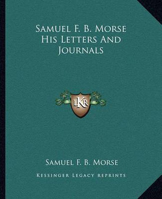 Samuel F. B. Morse His Letters and Journals