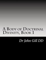 A Body of Doctrinal Divinity Book 1