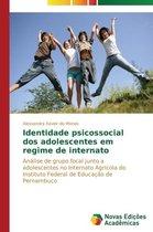 Identidade Psicossocial DOS Adolescentes Em Regime de Internato