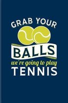 Grab Your Balls We're Going To Play Tennis