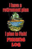 I Have A Retirement Plan I Plan To Fish! Fishing Log