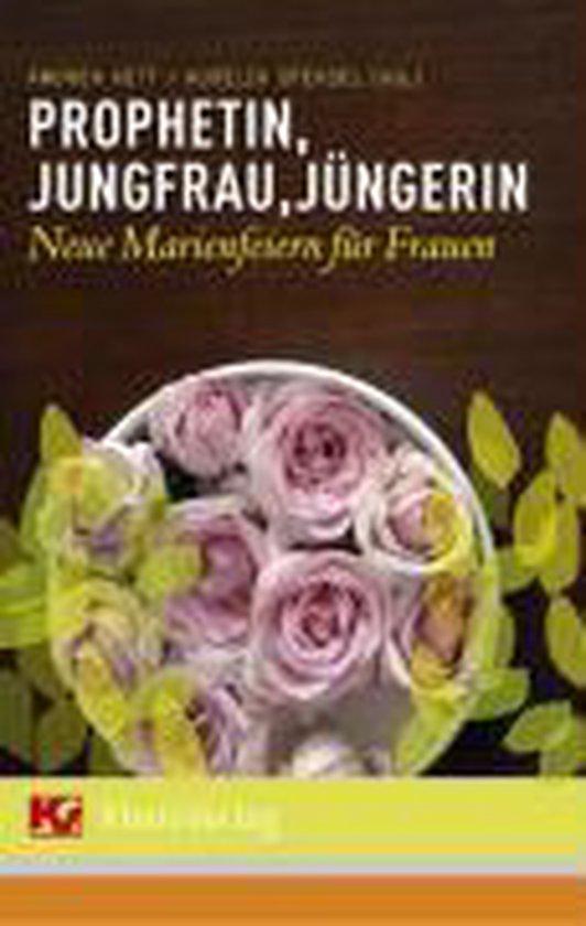 Prophetin, Jungfrau, Jüngerin