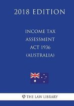 Income Tax Assessment ACT 1936 (Australia) (2018 Edition)