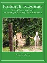 Paddock Paradise - Een gids voor het natuurlijk houden van paarden