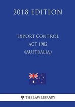Export Control ACT 1982 (Australia) (2018 Edition)