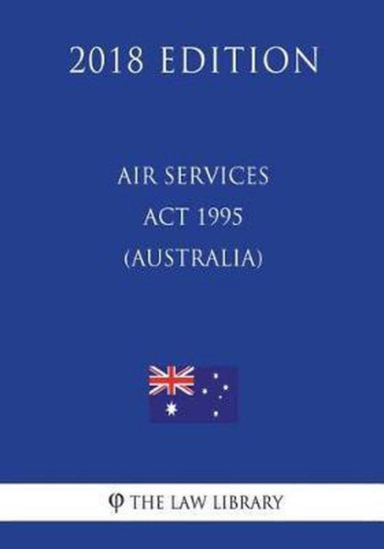 Air Services ACT 1995 (Australia) (2018 Edition)
