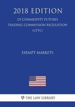 Technical and Clarifying Amendments to Rules for Exempt Markets (Us Commodity Futures Trading Commission Regulation) (Cftc) (2018 Edition)