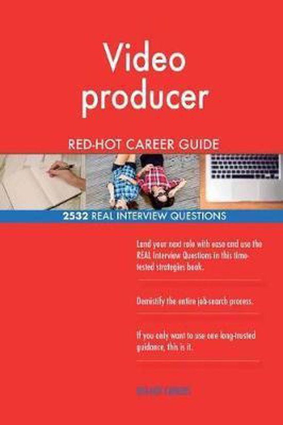 Video Producer Red-Hot Career Guide; 2532 Real Interview Questions