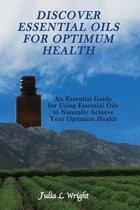 Discover Essential Oils for Optimum Health