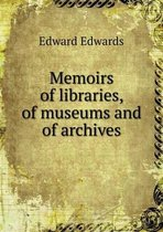 Memoirs of Libraries, of Museums and of Archives