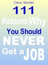 111 Reasons Why You Should Never Get a Job