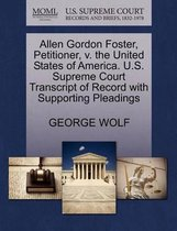 Allen Gordon Foster, Petitioner, V. the United States of America. U.S. Supreme Court Transcript of Record with Supporting Pleadings
