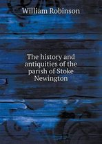 The History and Antiquities of the Parish of Stoke Newington