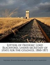 Letters of Frederic Lord Blachford, Under-Secretary of State for the Colonies, 1860-1871