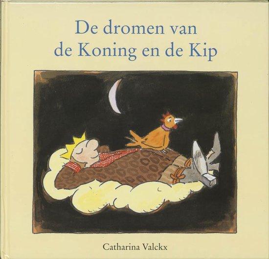 De dromen van de Koning en de Kip - Catharina Valckx |