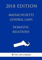 Massachusetts General Laws - Domestic Relations (2018 Edition)