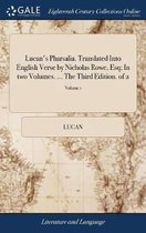 Lucan's Pharsalia. Translated Into English Verse by Nicholas Rowe, Esq; In two Volumes. ... The Third Edition. of 2; Volume 1