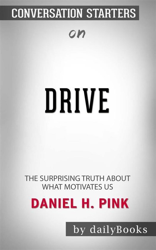 Drive: The Surprising Truth About What Motivates Us by Daniel H. Pink | Conversation Starters