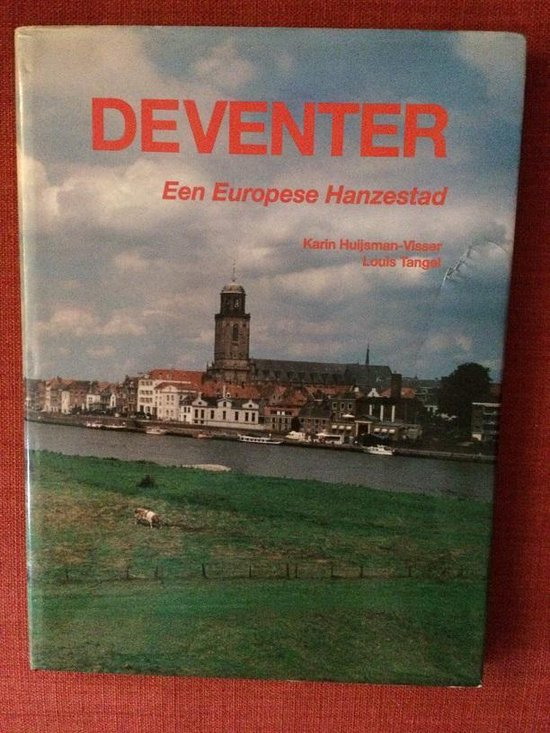 Deventer een Europese Hanzestad - Karin Huijsman-Visser & Louis Tangel  