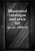 Illustrated Catalogue and Price List No. 61, 1909-10