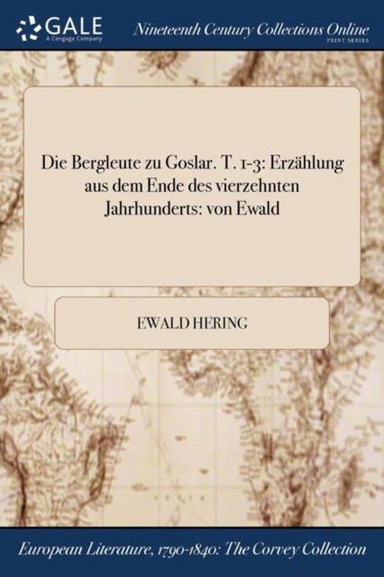 Die Bergleute Zu Goslar. T. 1-3