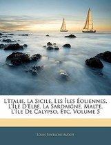 L'Italie, La Sicile, Les Les Oliennes, L' Le D'Elbe, La Sardaigne, Malte, L' Le de Calypso, Etc, Volume 5