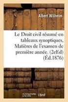 Le Droit Civil Resume En Tableaux Synoptiques, Matieres de l'Examen de Premiere Annee. Edition 2