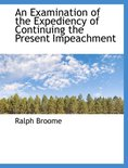 An Examination of the Expediency of Continuing the Present Impeachment