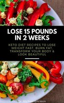 Omslag Lose 15 Pounds in 2 Weeks: Keto Diet Recipes to Lose Weight Fast, Burn Fat, Transform Your Body & Look Beautiful