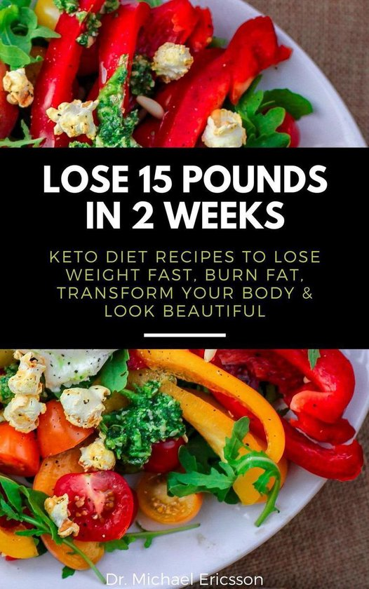 Omslag van Lose 15 Pounds in 2 Weeks: Keto Diet Recipes to Lose Weight Fast, Burn Fat, Transform Your Body & Look Beautiful
