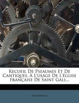 Recueil de Pseaumes Et de Cantiques, L'Usage de L' Glise Fran Aise de Saint Gall...