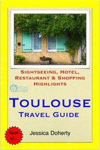 Toulouse, France Travel Guide - Sightseeing, Hotel, Restaurant & Shopping Highlights (Illustrated)