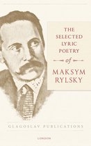 The Selected Lyric Poetry Of Maksym Rylsky